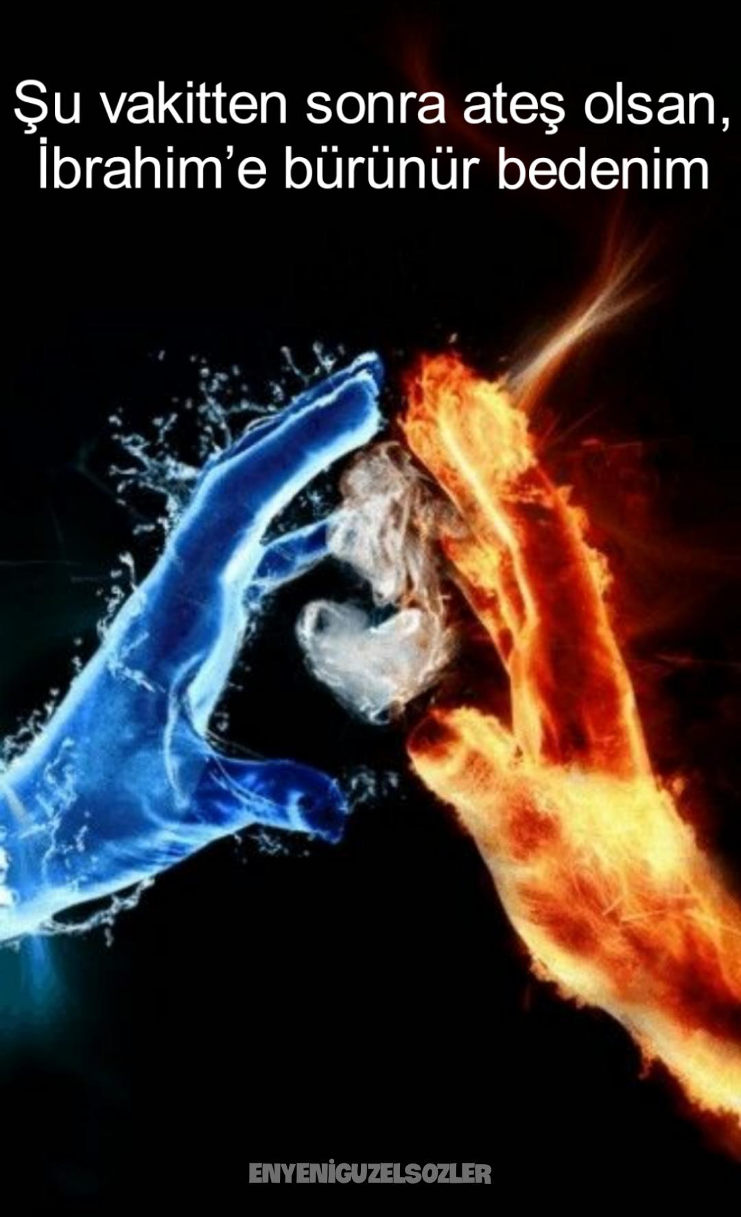 Şu vakitten sonra ateş olsan, İbrahim'e bürünür bedenim. Resimli Duygusal Sözler – En Yeni Duygu Yüklü Sözler - resimli duygusal sözler etkileyici sözler duygusal sözler duygu yüklü sözler Aşk Sözleri anlamlı sözler