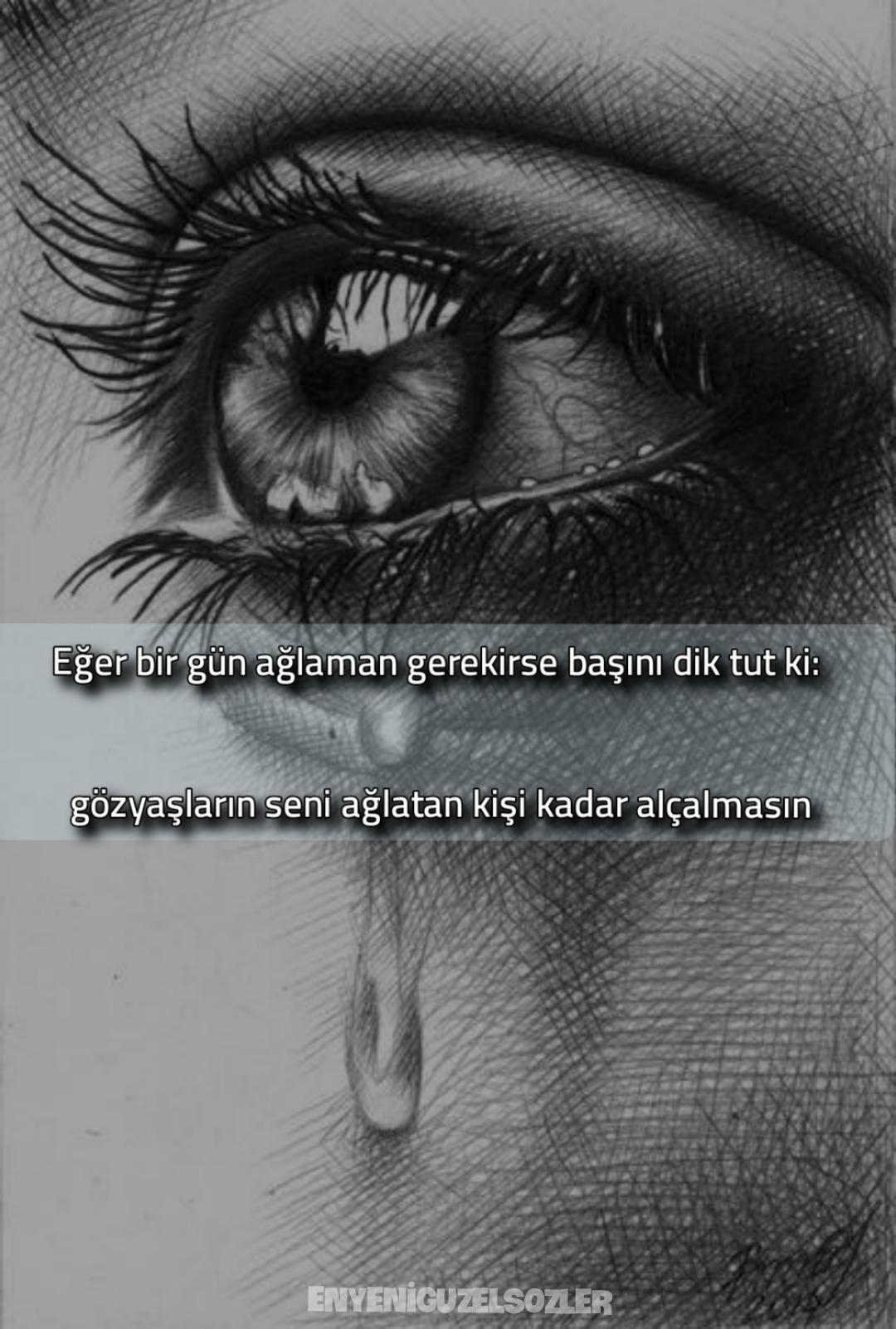 Eğer birgün ağlaman gerekirse başını dik tut ki gözyaşların seni ağlatan kişi kadar alçalmasın. Resimli Duygusal Sözler En Yeni Duygu Yüklü Sözler - Resimli Duygusal Sözler - En Yeni Duygu Yüklü Sözler, resimli-sozler