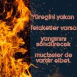 Yüreğini yakan felaketler varsa yangınını söndürecek mucizelerde vardır elbet. En Yeni Güzel Sözler Anlamlı Sözler Resimli Sözler 150x150 - Acının şiddetli oluşu değil, sürekli oluşu yoruyor bizi. – En Yeni Güzel Sözler, Anlamlı Sözler, Resimli Sözler,